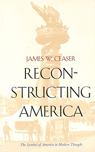 9780300084535: Reconstructing America: The Symbol of America in Modern Thought