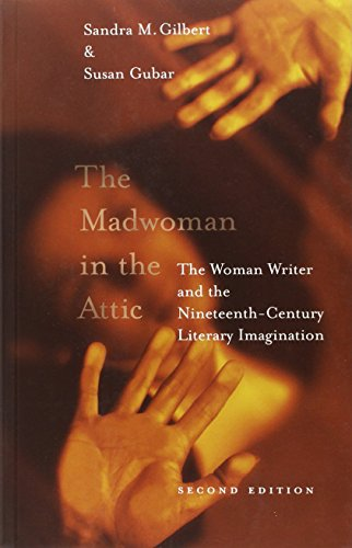 The Madwoman in the Attic: The Woman Writer and the Nineteenth-Century Literary Imagination (2nd ed) - Gilbert, Sandra M; Gubar, Susan