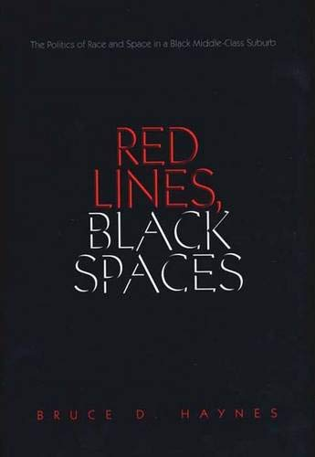 9780300084900: Red Lines, Black Spaces: The Politics of Race and Space in a Black Middle-Class Suburb