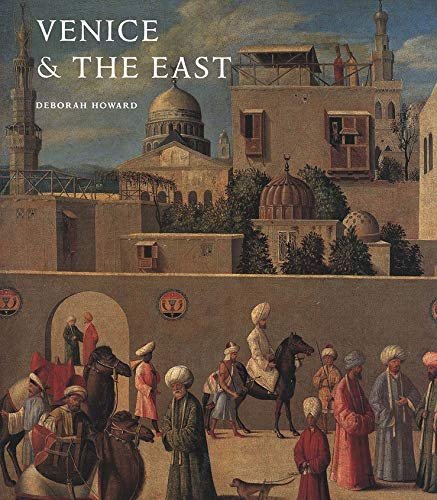 9780300085044: Venice & the East: The Impact of the Islamic World on Venetian Architecture 1100-1500