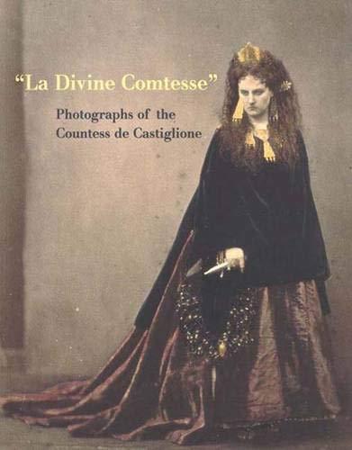 La Divine Comtesse: Photographs of the Countess de Castiglione (Metropolitan Museum of Art Series):...