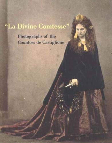 "La Divine Comtesse"", Photographs of the Countess De Castiglione: Apraxine, Pierre; Demange ..."