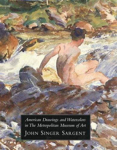 9780300085198: American Drawings and Watercolors in the Metropolitan Museum of Art: John Singer Sargent