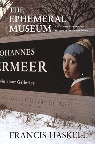 Ephemeral Museum: Old Master Paintings and the Rise of the Art Exhibition: Francis Haskell,