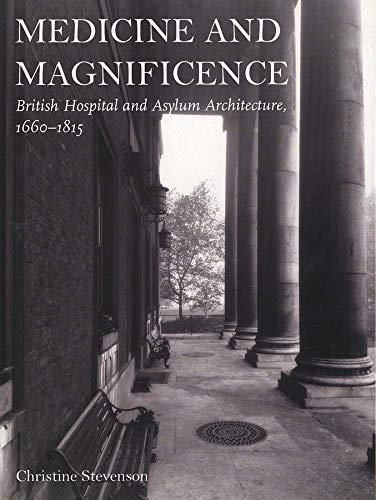 Medicine and Magnificence: British Hospital and Asylum: Stevenson, Christine