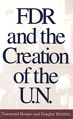9780300085532: FDR and the Creation of the U.N.