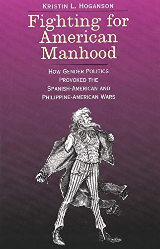9780300085549: Fighting for American Manhood: How Gender Politics Provoked the Spanish-American and Philippine-American Wars (Yale Historical Publications , Miscellany) (Yale Historical Publications Series)