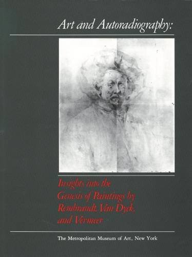 Art and Autoradiography Insights into the Genesis of Paintings by Rembrandt , Van Dyck, and Vermeer...