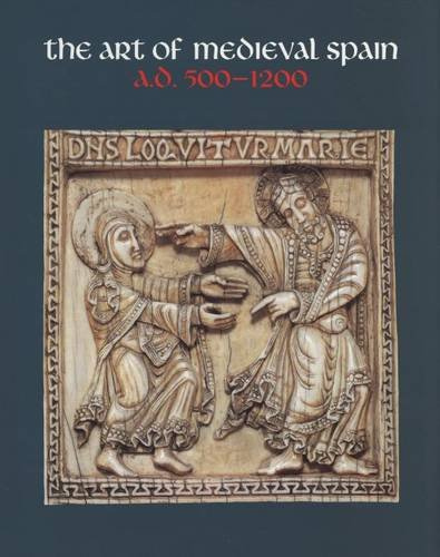 9780300085730: The Art of Medieval Spain A.D. 500-1200
