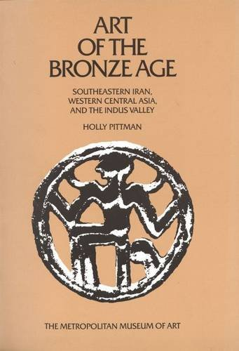 Art of the Bronze Age Southeastern Iran, Western Central Asia, and the Indus Valley: Pittman, Holly...