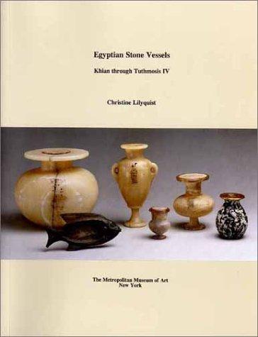 Egyptian Stone Vessels Khian through Tuthmosis IV: Christine Lilyquist
