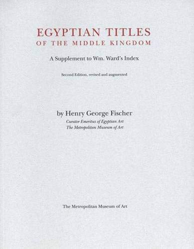 9780300085983: Egyptian Titles of the Middle Kingdom Suppliment to Wm. Ward's Index, Parts I-III; corrections and comments