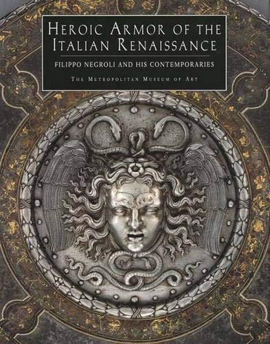 9780300086188: Heroic Armor of the Italian Renaissance: Filippo Negroli and His Contemporaries