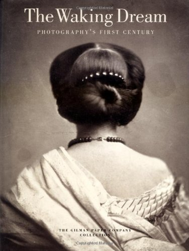 9780300086713: The Waking Dream - Photography's First Century: The Gilman Paper Company Collection