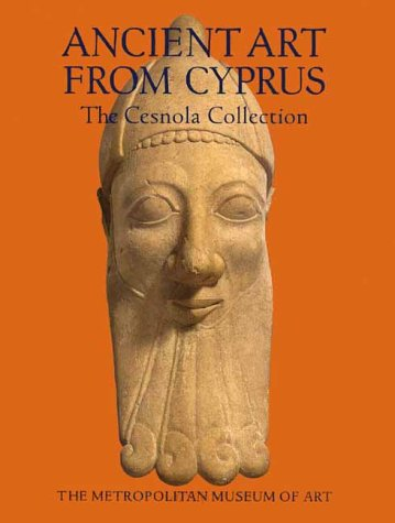 Ancient Art From Cyprus: The Cesnola Collection