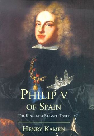 9780300087185: Philip V of Spain: The King Who Reigned Twice