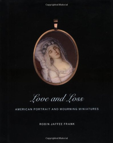 9780300087246: Love and Loss: American Portrait and Mourning Miniatures (Yale University Art Gallery)
