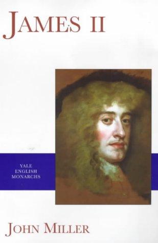 James II (Yale English Monarchs Series): John Miller