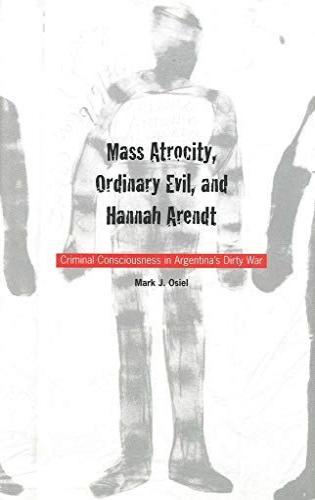 9780300087536: Mass Atrocity, Ordinary Evil, and Hannah Arendt: Criminal Consciousness in Argentina's Dirty War