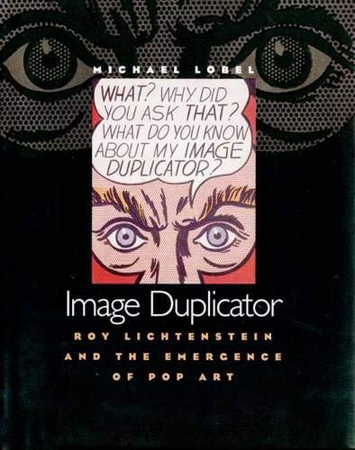 9780300087628: Image Duplicator: Roy Lichtenstein and the Emergence of Pop Art