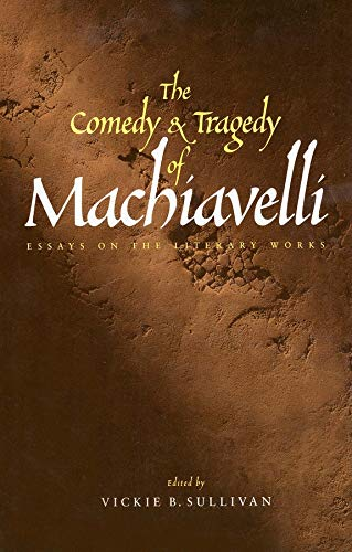 9780300087970: The Comedy and Tragedy of Machiavelli: Essays on the Literary Works