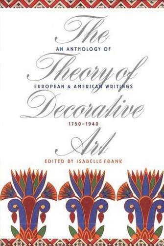 9780300088052: The Theory of Decorative Art: An Anthology of European and American Writings, 1750-1940 (Bard Graduate Center for Studies in the Decorative Arts, Design & Culture)