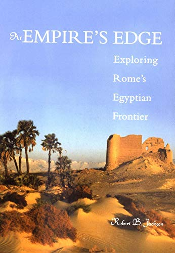 At Empire's Edge: Exploring Rome's Egyptian Frontier: Jackson, Robert B.