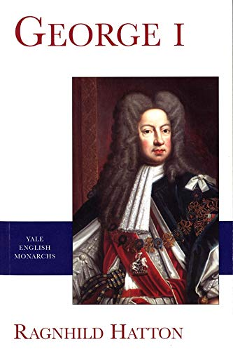 9780300088830: George I (The English Monarchs Series)