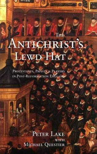 9780300088847: The Anti-Christ`s Lewd Hat: Protestants, Papists and Players in Post-Reformation England