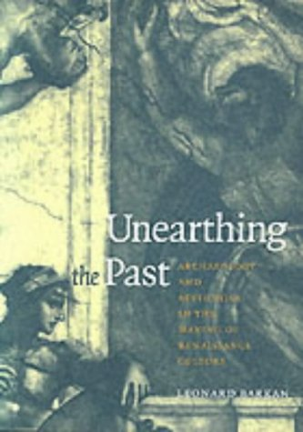 9780300089110: Unearthing the Past: Archaeology and Aesthetics in the Making of Renaissance Culture