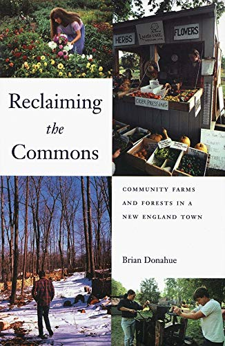 RECLAIMING THE COMMONS. Community Farms and Forests in a New England Town.