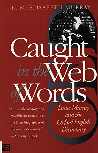 9780300089196: Caught in the Web of Words: James A. H. Murray and the Oxford English Dictionary