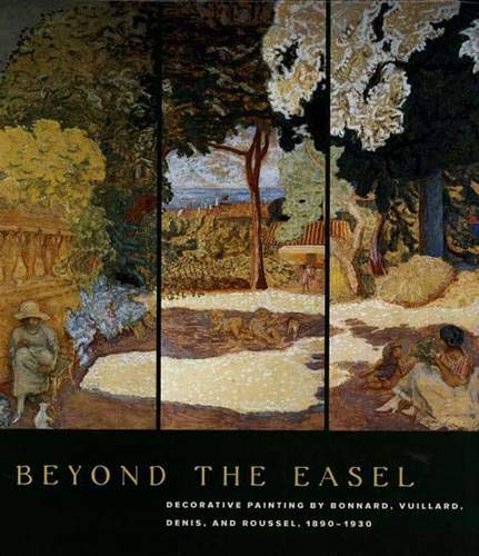 9780300089257: Beyond the Easel: Decorative Painting by Bonnard, Vuillard, Denis, and Roussel, 1890-1930
