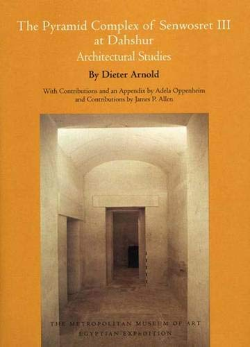 9780300089301: The Pyramid Complex of Senwosret III at Dahshur: Architectural Studies (Metropolitan Museum of Art Series)
