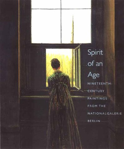 9780300089332: Spirit of an Age: Nineteenth-Century Paintings from the Nationalgalerie, Berlin