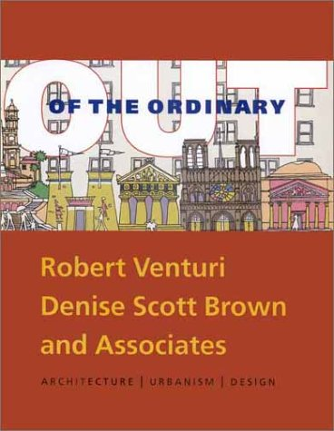 9780300089950: Out of the Ordinary: Robert Venturi, Denise Scott Brown and Associates-Architecture, Urbanism, Design: The Architecture and Design of Venturi, Scott Brown and Associates