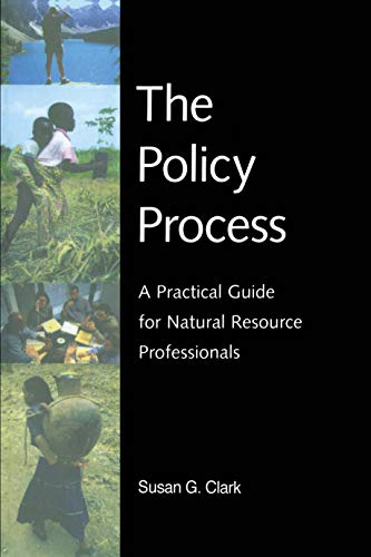 The Policy Process: A Practical Guide for Natural Resources Professionals: Tim W. Clark
