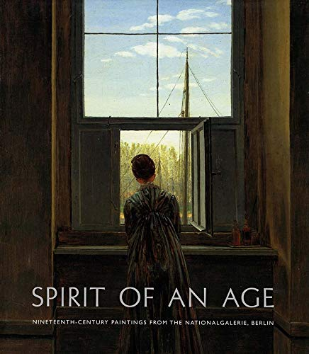 9780300090185: Spirit of an Age: Nineteenth-Century Paintings from the Nationalgalerie, Berlin (National Gallery London Publications)