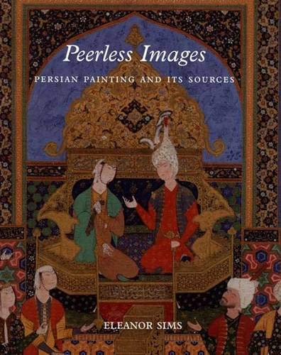 9780300090383: Peerless Images: Persian Painting and Its Sources