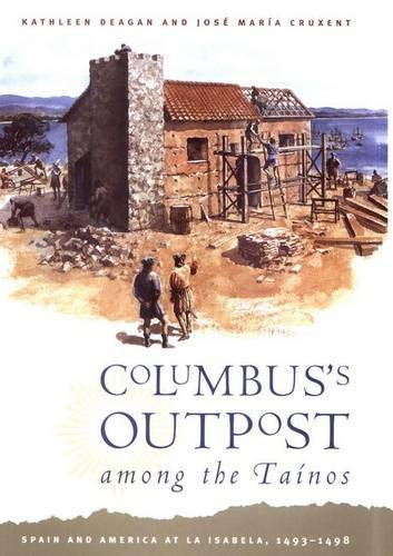 9780300090406: Columbus's Outpost among the Taínos: Spain and America at La Isabela, 1493-1498