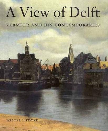 9780300090536: A View of Delft: Vermeer and his Contemporaries