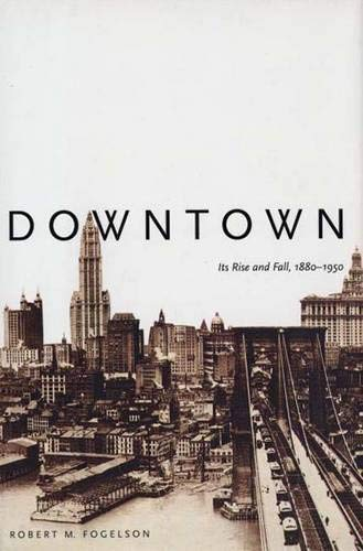 9780300090628: Downtown: Its Rise and Fall, 1880-1950