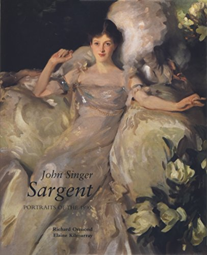 John Singer Sargent: Portraits of the 1890s: Vol 2: Ormond, Richard/ Kilmurray, Elaine/ Sargent, ...