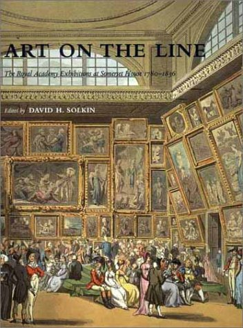 Art on the Line: The Royal Academy Exhibitions at Somerset House 1780-1836