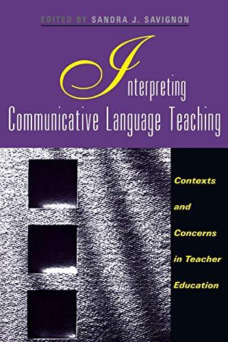 Interpreting Communicative Language Teaching: Contexts and Concerns: Editor-Dr. Sandra J.