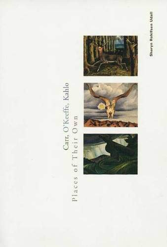 Carr, O'Keeffe, Kahlo: Places of Their Own: Udall, Sharyn Rohlfsen