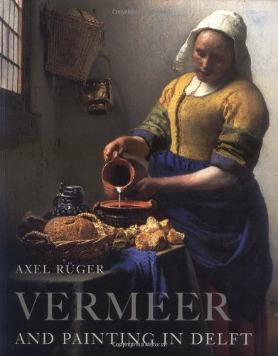 Vermeer and Painting in Delft: Ruger, Axel