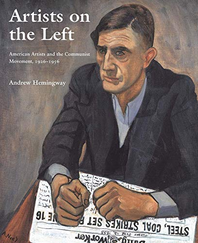 Artists on the Left: American Artists and the Communist Movement, 1926-1956 (Hardback): Andrew ...