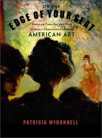 On the Edge of Your Seat: Popular Theater and Film in Early Twentieth-Century American Art: ...
