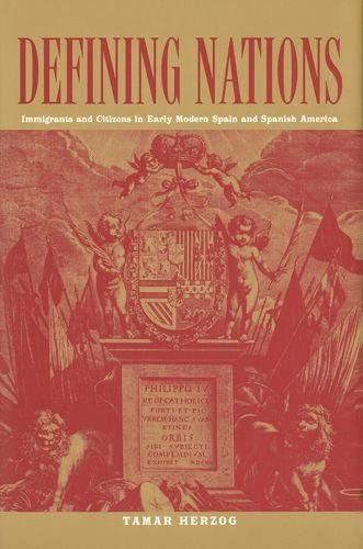 9780300092530: Defining Nations: Immigrants and Citizens in Early Modern Spain and Spanish America